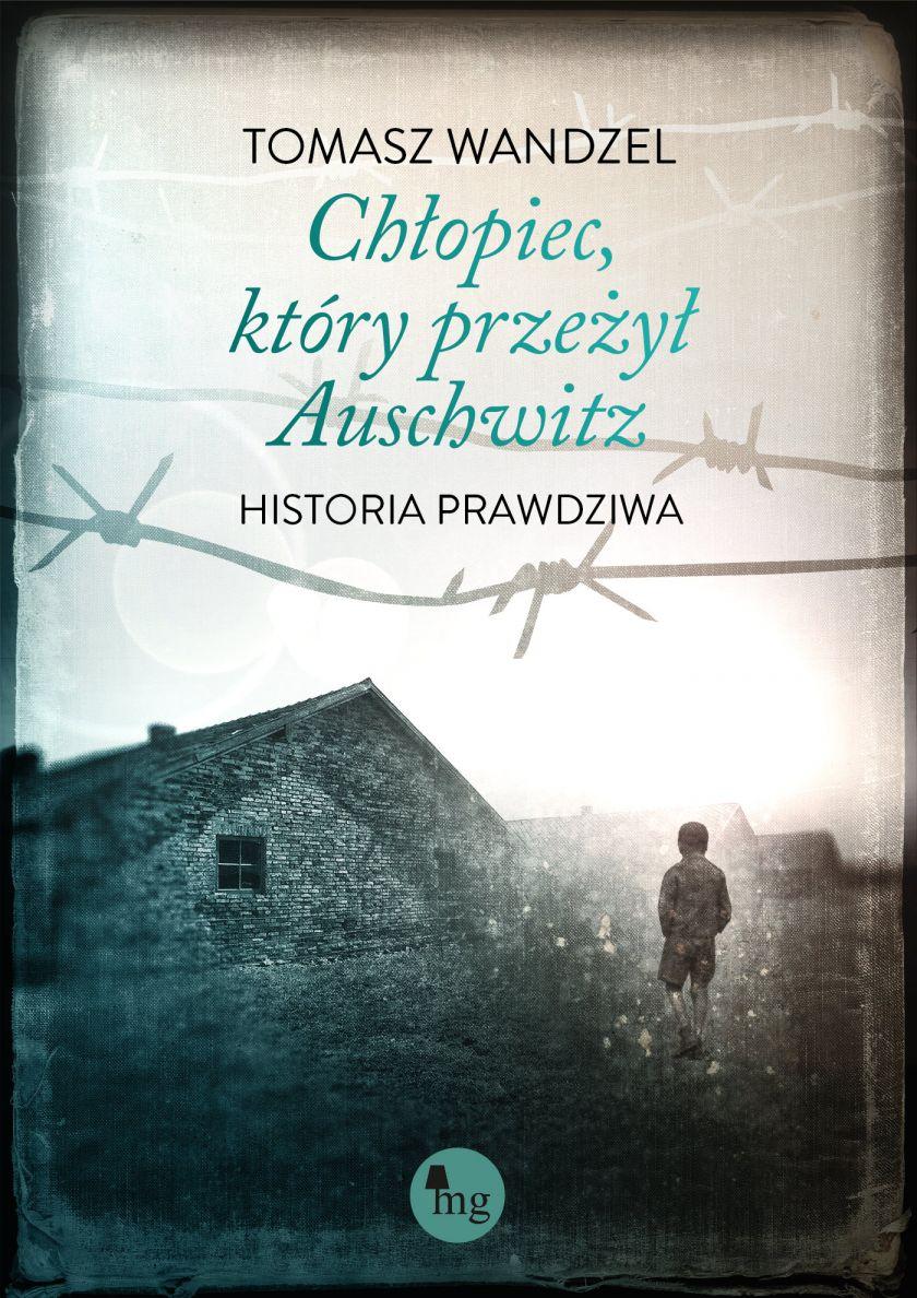 """""""Chłopiec, który przeżył Auschwitz"""" Tomasz Wandzel"""